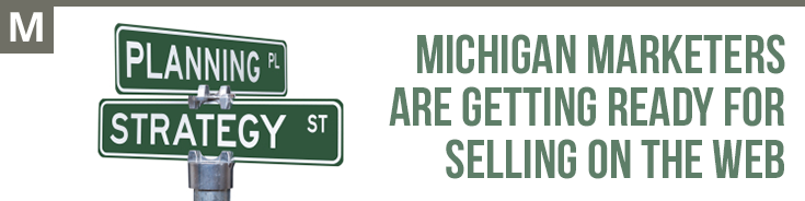 Marketing - MICHIGAN MARKETERS ARE GETTING READY FOR SELLING ON THE WEB